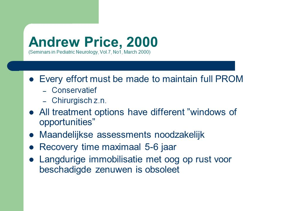 Andrew Price, 2000 (Seminars in Pediatric Neurology, Vol.7, No1, March 2000) Every effort must be made to maintain full PROM – Conservatief – Chirurgisch z.n.