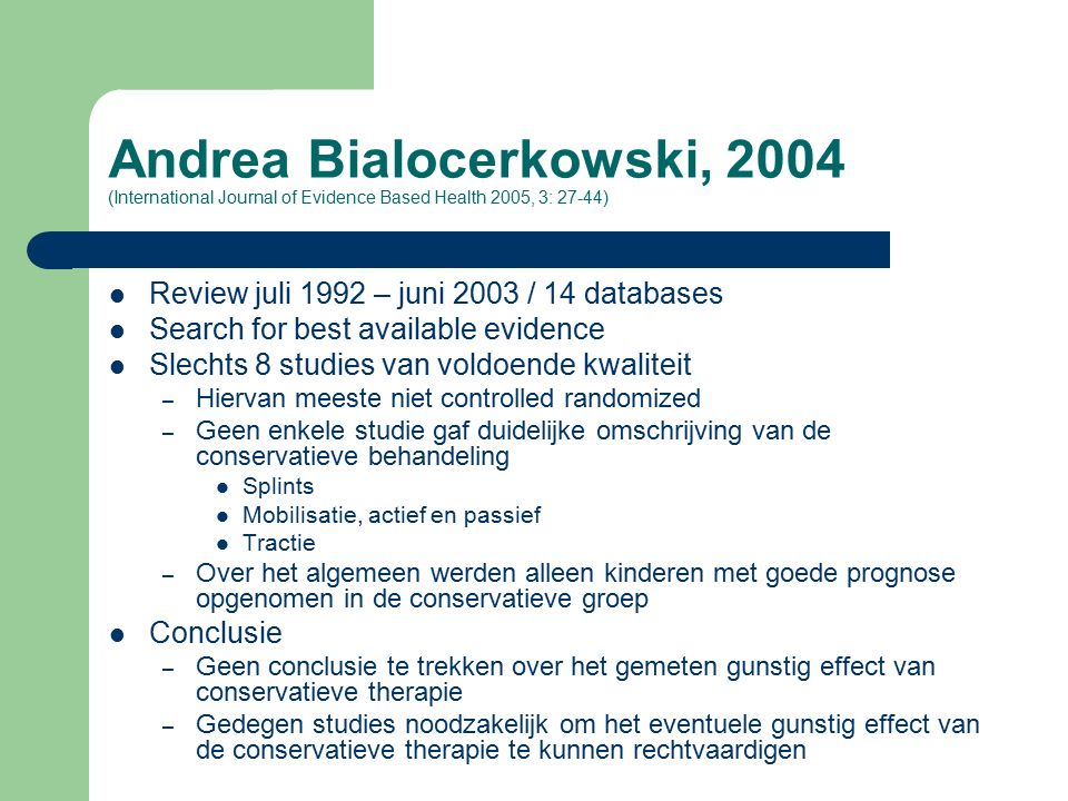 Andrea Bialocerkowski, 2004 (International Journal of Evidence Based Health 2005, 3: 27-44) Review juli 1992 – juni 2003 / 14 databases Search for bes