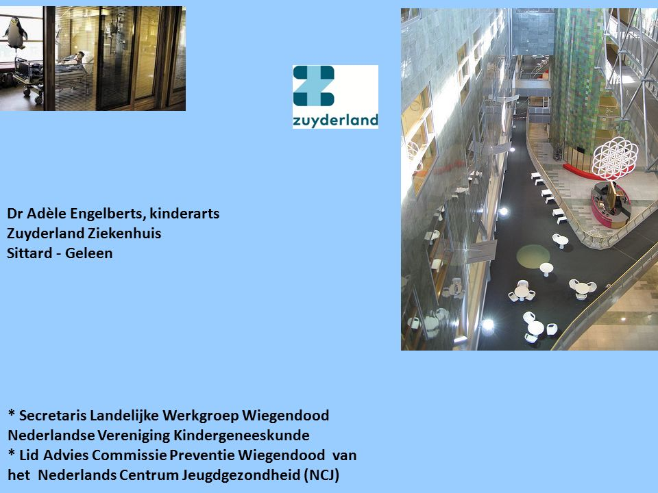 Dr Adèle Engelberts, kinderarts Zuyderland Ziekenhuis Sittard - Geleen * Secretaris Landelijke Werkgroep Wiegendood Nederlandse Vereniging Kindergenee