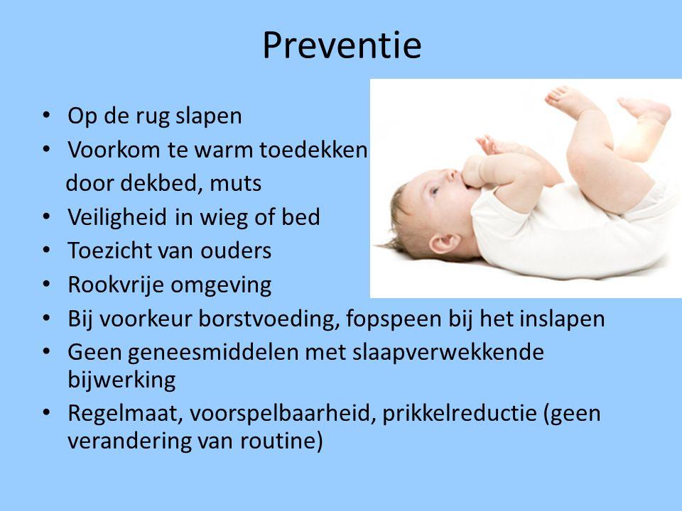 Preventie Op de rug slapen Voorkom te warm toedekken door dekbed, muts Veiligheid in wieg of bed Toezicht van ouders Rookvrije omgeving Bij voorkeur b