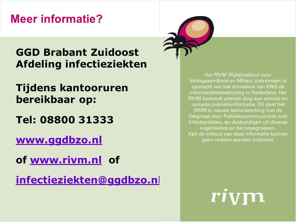 Meer informatie? GGD Brabant Zuidoost Afdeling infectieziekten Tijdens kantooruren bereikbaar op: Tel: 08800 31333 www.ggdbzo.nl of www.rivm.nl ofwww.