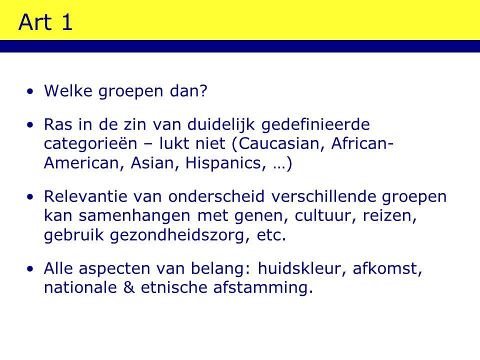 Art 1 Welke groepen dan? Ras in de zin van duidelijk gedefinieerde categorieën – lukt niet (Caucasian, African- American, Asian, Hispanics, …) Relevan