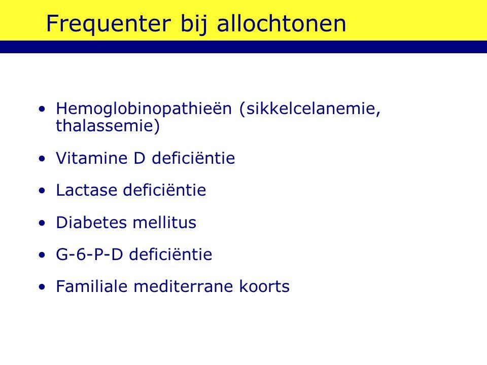 Frequenter bij allochtonen Hemoglobinopathieën (sikkelcelanemie, thalassemie) Vitamine D deficiëntie Lactase deficiëntie Diabetes mellitus G-6-P-D def