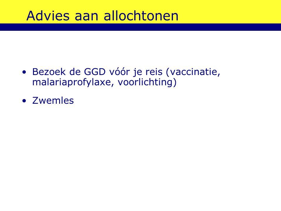 Advies aan allochtonen Bezoek de GGD vóór je reis (vaccinatie, malariaprofylaxe, voorlichting) Zwemles