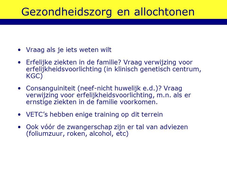 Gezondheidszorg en allochtonen Vraag als je iets weten wilt Erfelijke ziekten in de familie? Vraag verwijzing voor erfelijkheidsvoorlichting (in klini