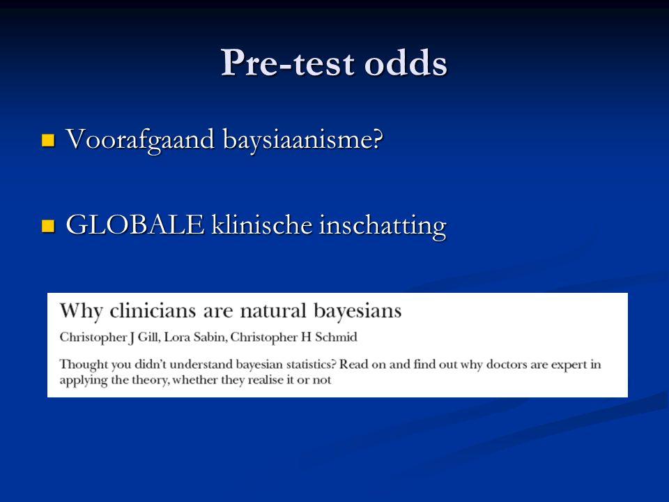 Pre-test odds Voorafgaand baysiaanisme? Voorafgaand baysiaanisme? GLOBALE klinische inschatting GLOBALE klinische inschatting