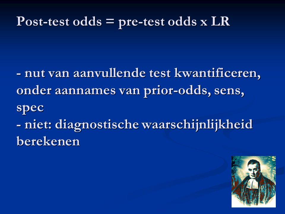 Post-test odds = pre-test odds x LR - nut van aanvullende test kwantificeren, onder aannames van prior-odds, sens, spec - niet: diagnostische waarschi