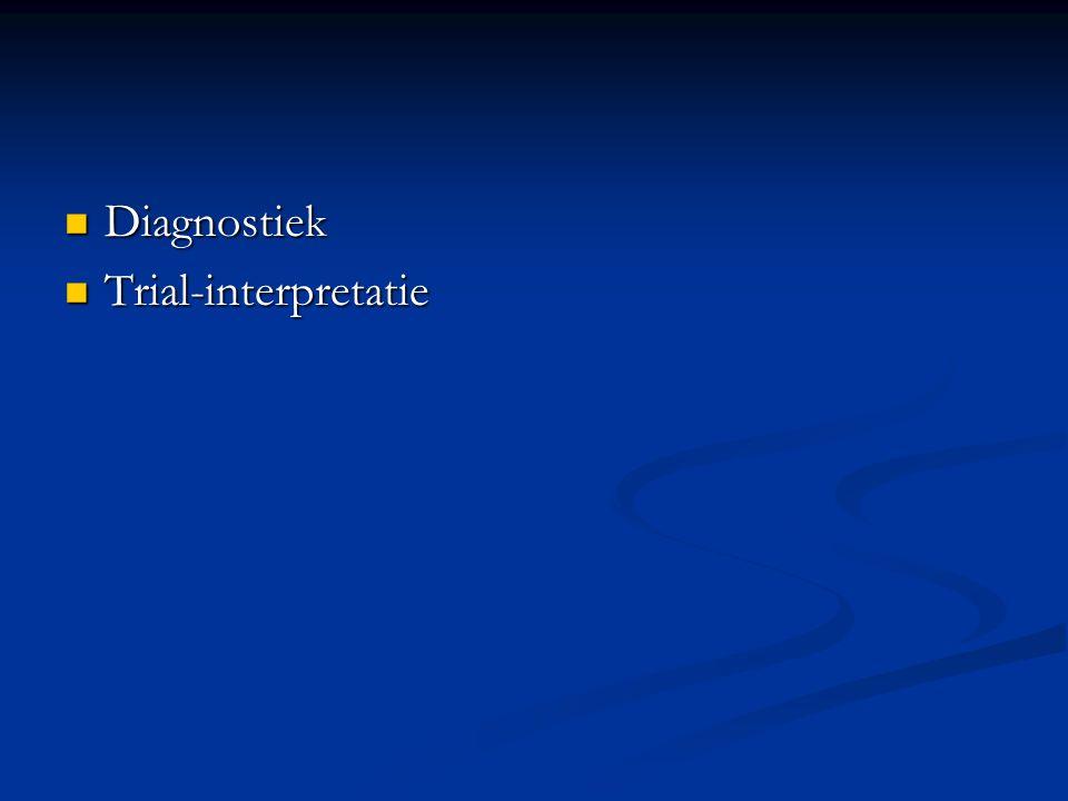 Diagnostiek Diagnostiek Trial-interpretatie Trial-interpretatie