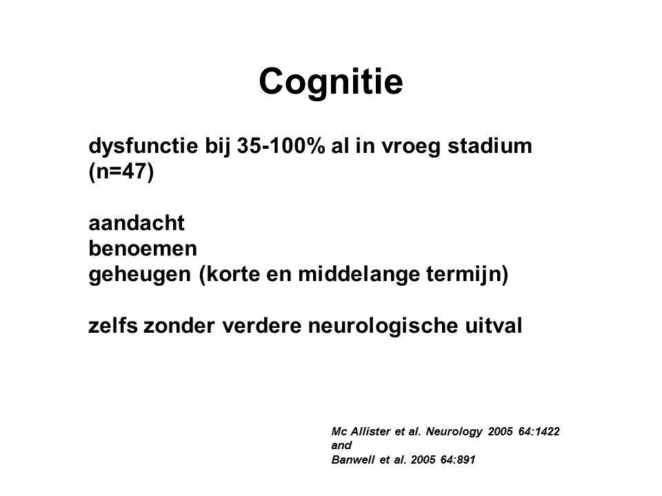 Mc Allister et al. Neurology 2005 64:1422 and Banwell et al.