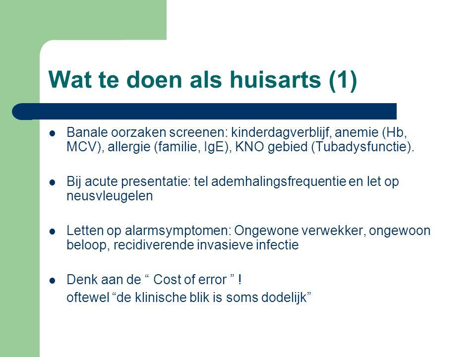Wat te doen als huisarts (1) Banale oorzaken screenen: kinderdagverblijf, anemie (Hb, MCV), allergie (familie, IgE), KNO gebied (Tubadysfunctie). Bij