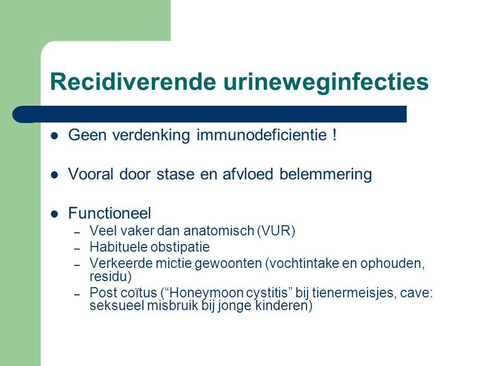 Recidiverende urineweginfecties Geen verdenking immunodeficientie ! Vooral door stase en afvloed belemmering Functioneel – Veel vaker dan anatomisch (