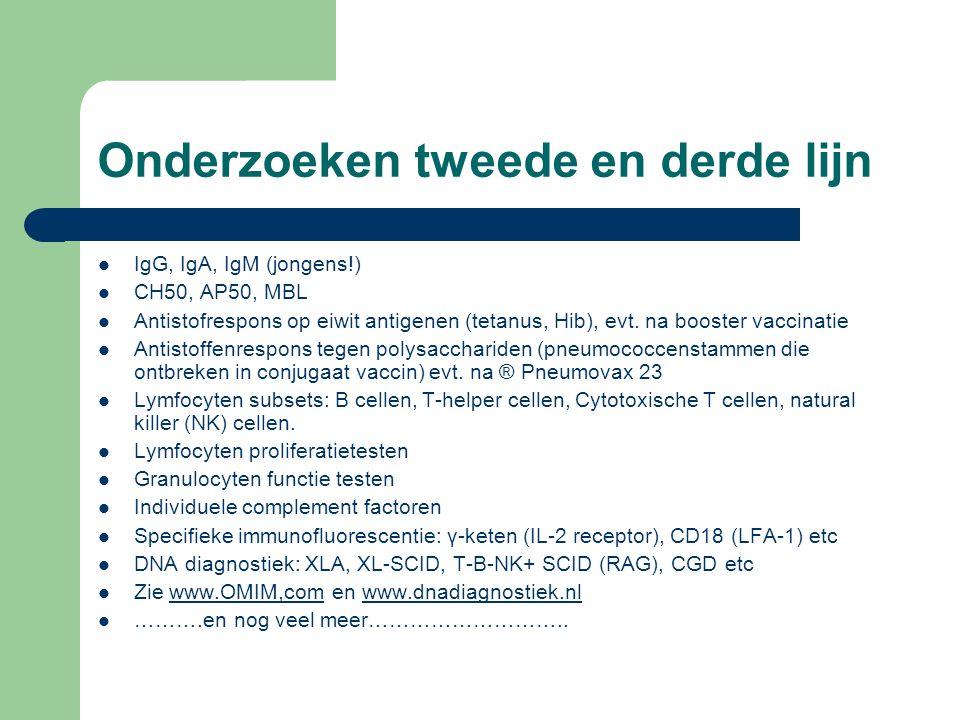 Onderzoeken tweede en derde lijn IgG, IgA, IgM (jongens!) CH50, AP50, MBL Antistofrespons op eiwit antigenen (tetanus, Hib), evt. na booster vaccinati