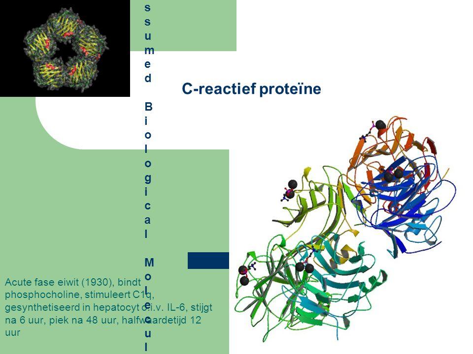 C-reactief proteïne Acute fase eiwit (1930), bindt phosphocholine, stimuleert C1q, gesynthetiseerd in hepatocyt o.i.v.