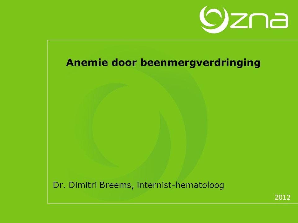 Anemie door beenmergverdringing Dr. Dimitri Breems, internist-hematoloog 2012