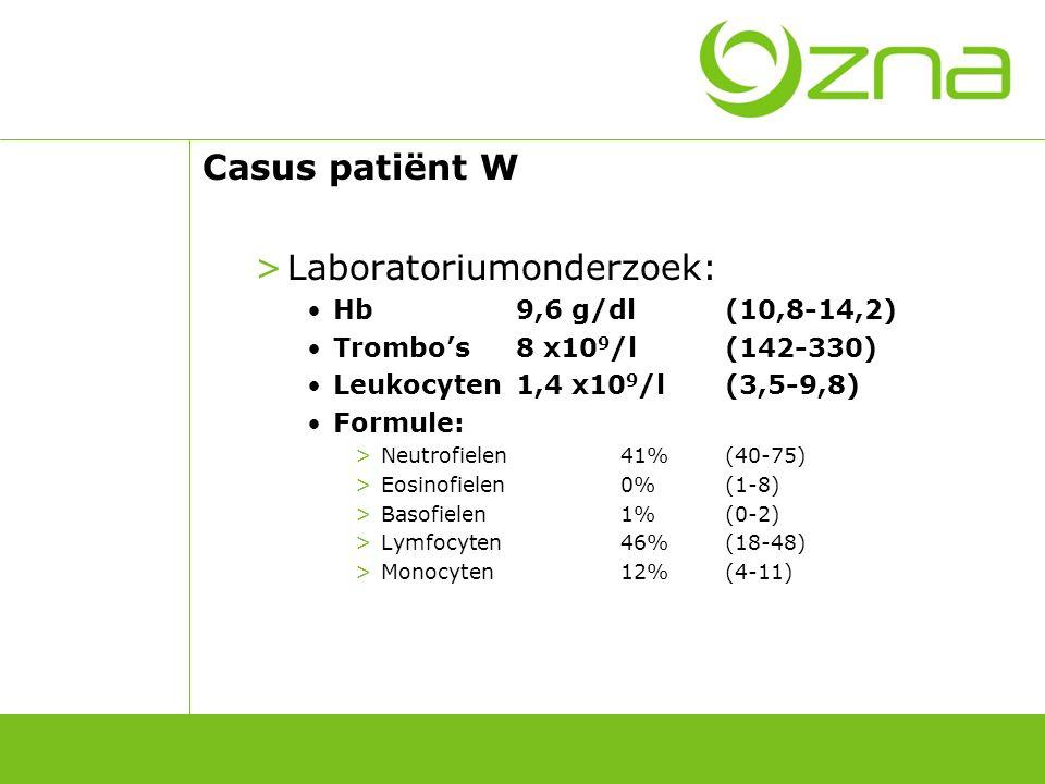 Casus patiënt W >Laboratoriumonderzoek: Hb9,6 g/dl(10,8-14,2) Trombo's8 x10 9 /l(142-330) Leukocyten1,4 x10 9 /l(3,5-9,8) Formule: >Neutrofielen41%(40