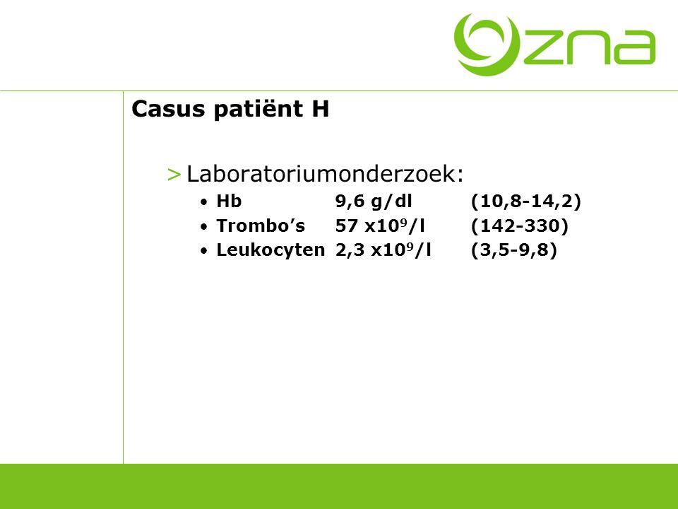 Casus patiënt H >Laboratoriumonderzoek: Hb9,6 g/dl(10,8-14,2) Trombo's57 x10 9 /l(142-330) Leukocyten2,3 x10 9 /l(3,5-9,8) Formule: >Neutrofielen23%(40-75) >Eosinofielen0%(1-8) >Basofielen0%(0-2) >Lymfocyten76%(18-48) >Monocyten1%(4-11)