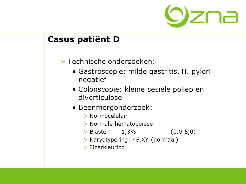 Casus patiënt D >Technische onderzoeken: Gastroscopie: milde gastritis, H. pylori negatief Colonscopie: kleine sesiele poliep en diverticulose Beenmer