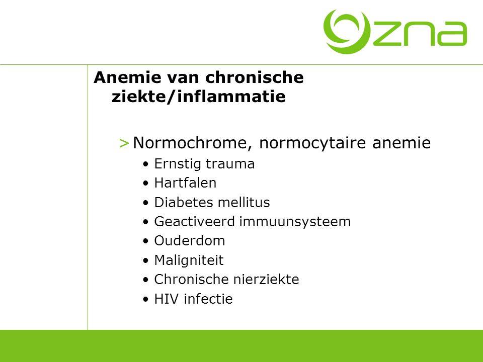 Anemie van chronische ziekte/inflammatie >Normochrome, normocytaire anemie Ernstig trauma Hartfalen Diabetes mellitus Geactiveerd immuunsysteem Ouderd