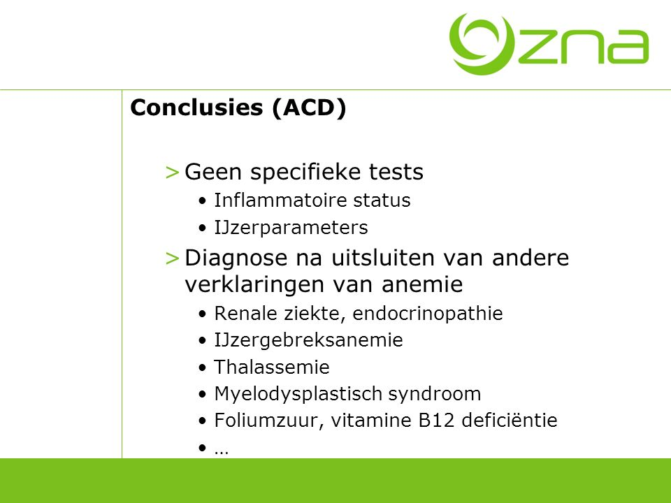 Conclusies (ACD) >Geen specifieke tests Inflammatoire status IJzerparameters >Diagnose na uitsluiten van andere verklaringen van anemie Renale ziekte,