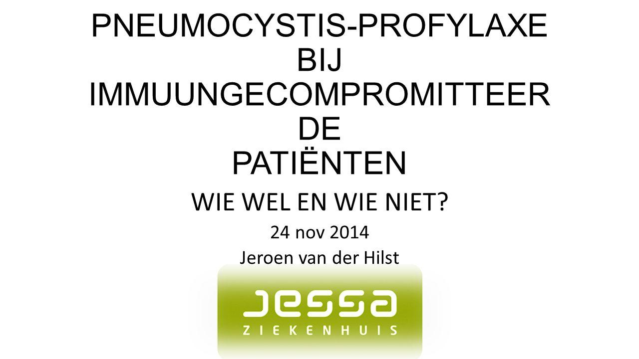 PNEUMOCYSTIS-PROFYLAXE BIJ IMMUUNGECOMPROMITTEER DE PATIËNTEN WIE WEL EN WIE NIET? 24 nov 2014 Jeroen van der Hilst