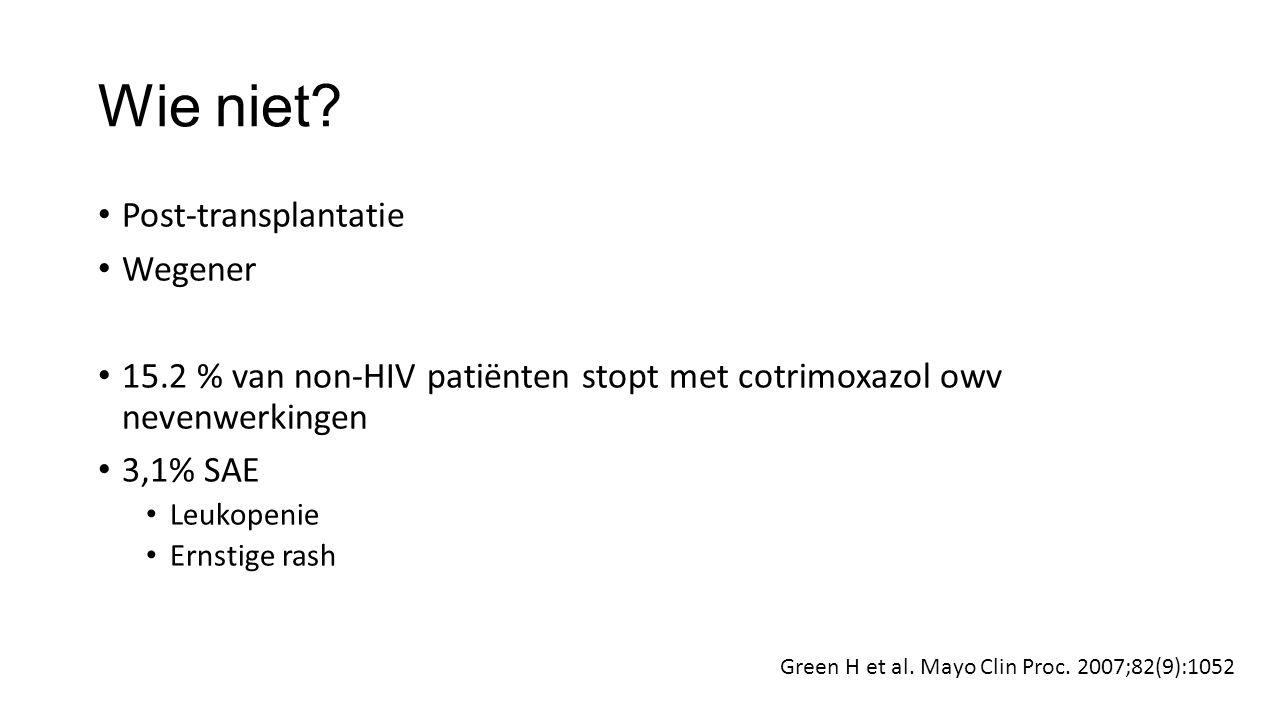 Wie niet? Post-transplantatie Wegener 15.2 % van non-HIV patiënten stopt met cotrimoxazol owv nevenwerkingen 3,1% SAE Leukopenie Ernstige rash Green H