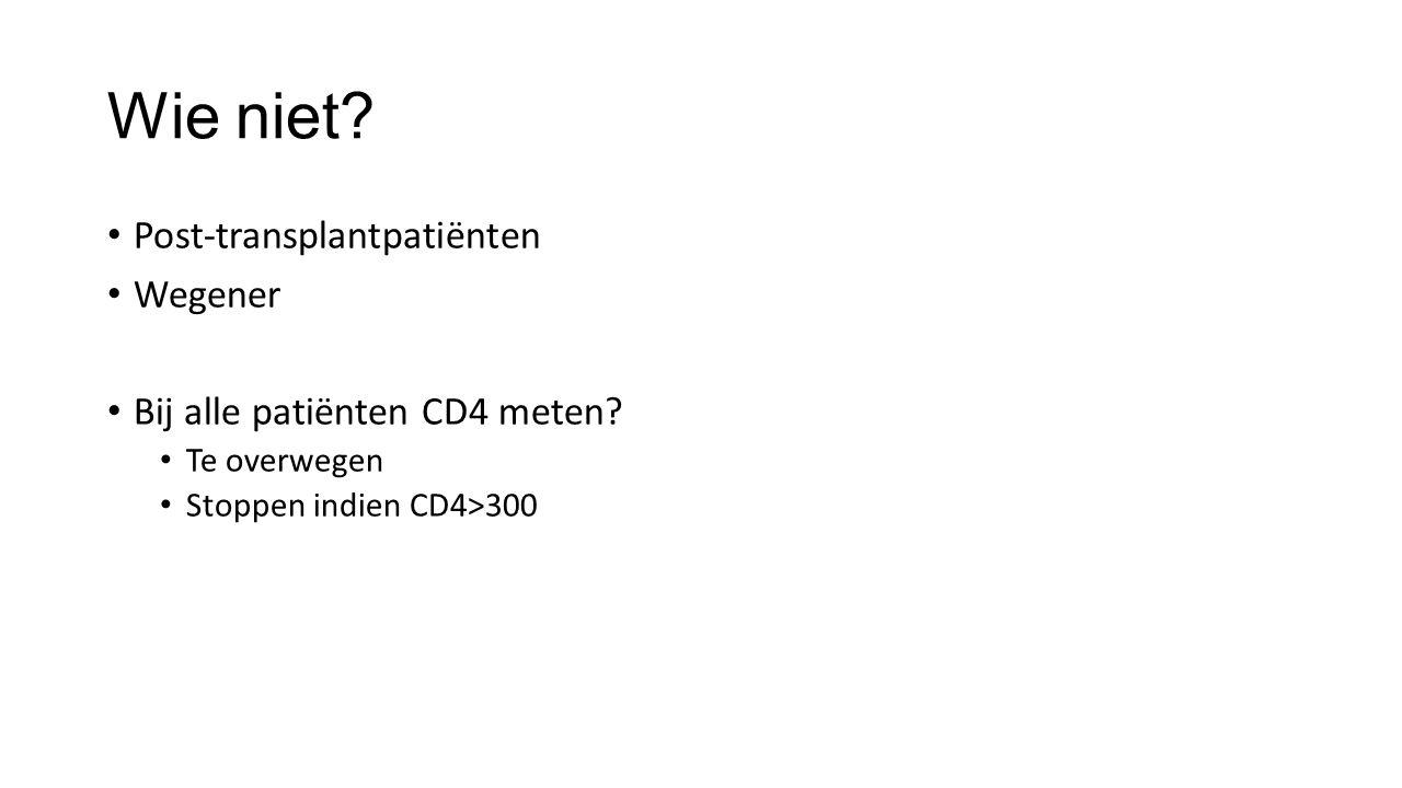 Wie niet? Post-transplantpatiënten Wegener Bij alle patiënten CD4 meten? Te overwegen Stoppen indien CD4>300