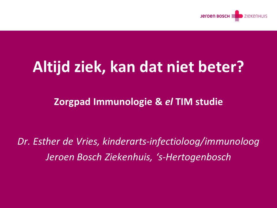 Altijd ziek, kan dat niet beter. Zorgpad Immunologie & el TIM studie Dr.