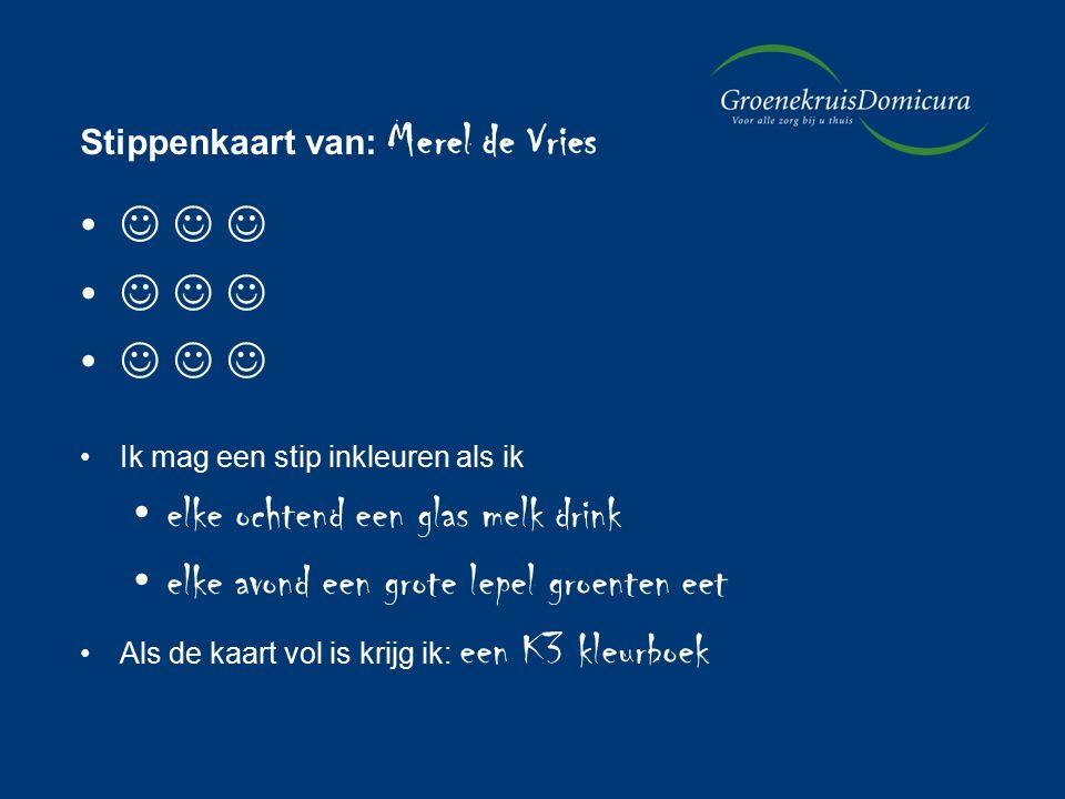 Stippenkaart van: Merel de Vries Ik mag een stip inkleuren als ik elke ochtend een glas melk drink elke avond een grote lepel groenten eet Als de kaart vol is krijg ik: een K3 kleurboek