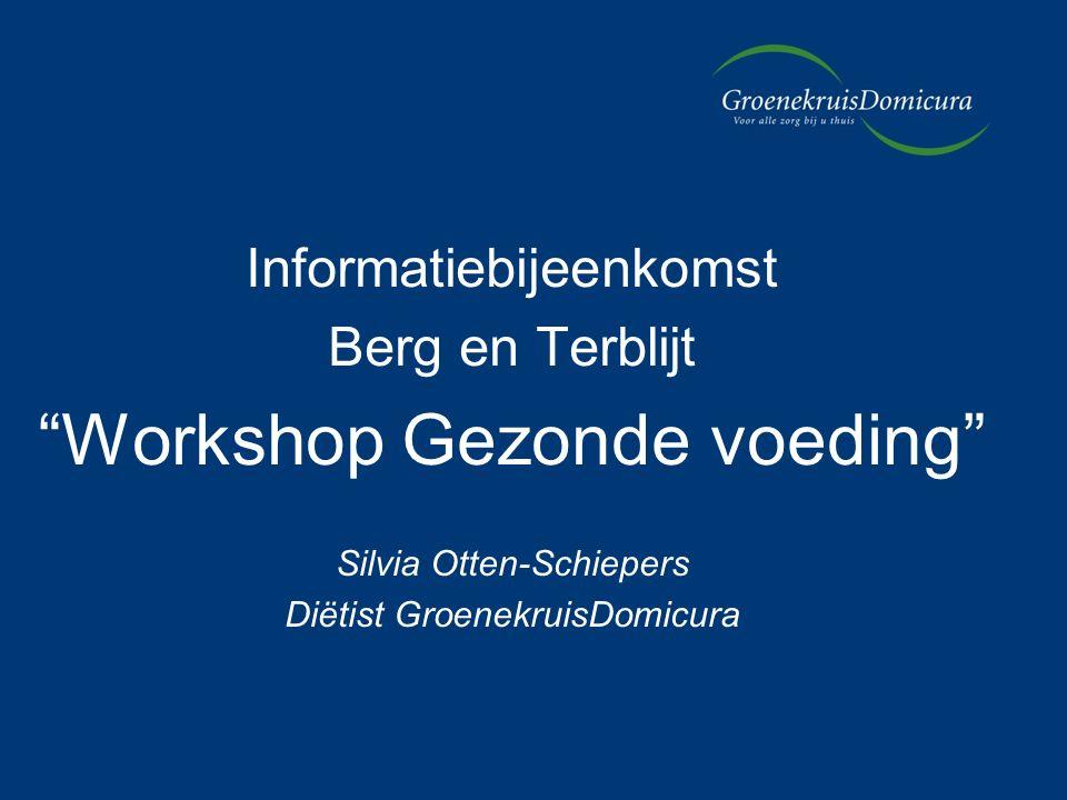 Informatiebijeenkomst Berg en Terblijt Workshop Gezonde voeding Silvia Otten-Schiepers Diëtist GroenekruisDomicura