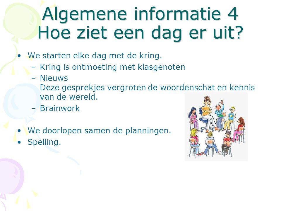 Algemene informatie 4 Hoe ziet een dag er uit. We starten elke dag met de kring.