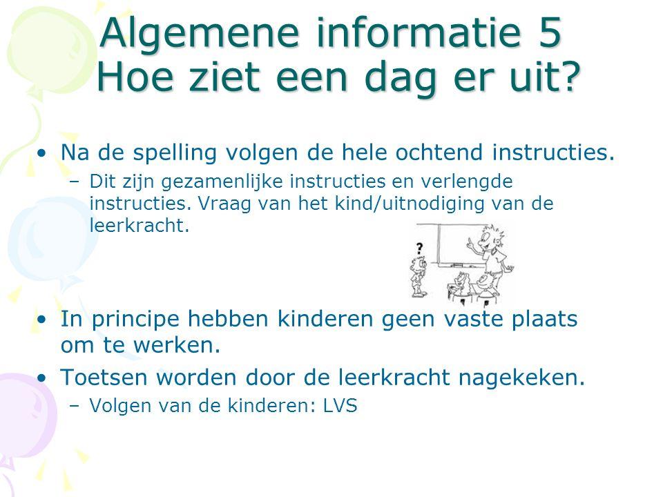Algemene informatie 5 Hoe ziet een dag er uit. Na de spelling volgen de hele ochtend instructies.