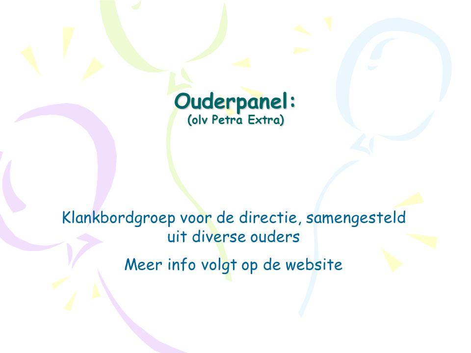 Ouderpanel: (olv Petra Extra) Klankbordgroep voor de directie, samengesteld uit diverse ouders Meer info volgt op de website