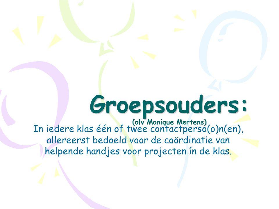 Groepsouders: (olv Monique Mertens) In iedere klas één of twee contactperso(o)n(en), allereerst bedoeld voor de coördinatie van helpende handjes voor