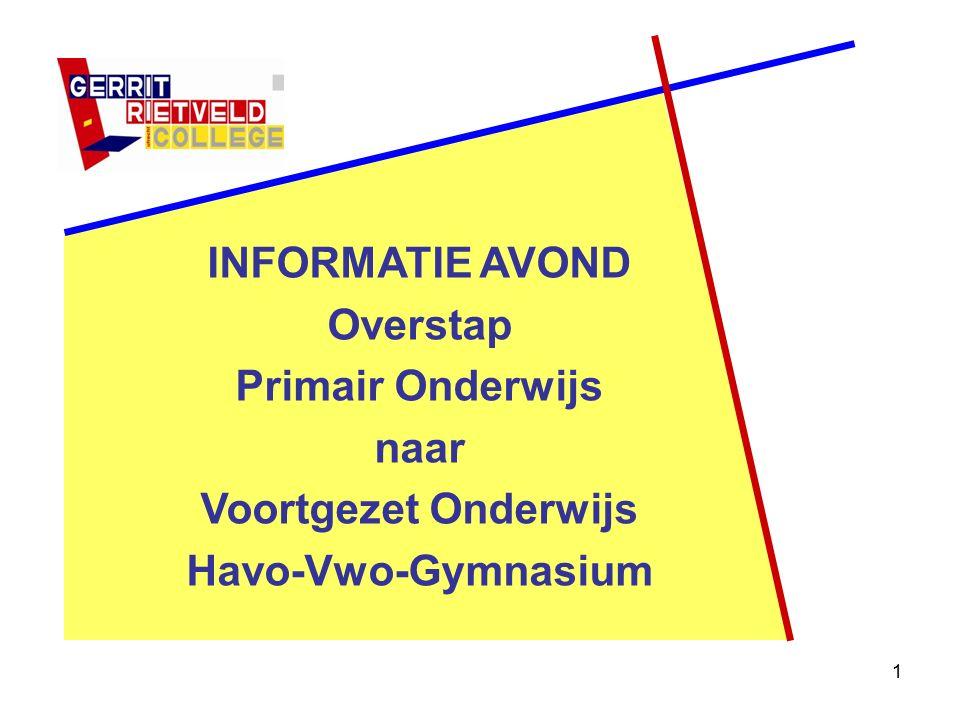 1 INFORMATIE AVOND Overstap Primair Onderwijs naar Voortgezet Onderwijs Havo-Vwo-Gymnasium