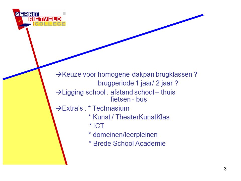 3  Keuze voor homogene-dakpan brugklassen . brugperiode 1 jaar/ 2 jaar .