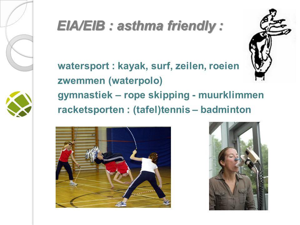 watersport : kayak, surf, zeilen, roeien zwemmen (waterpolo) gymnastiek – rope skipping - muurklimmen racketsporten : (tafel)tennis – badminton EIA/EIB : asthma friendly : EIA/EIB : asthma friendly :