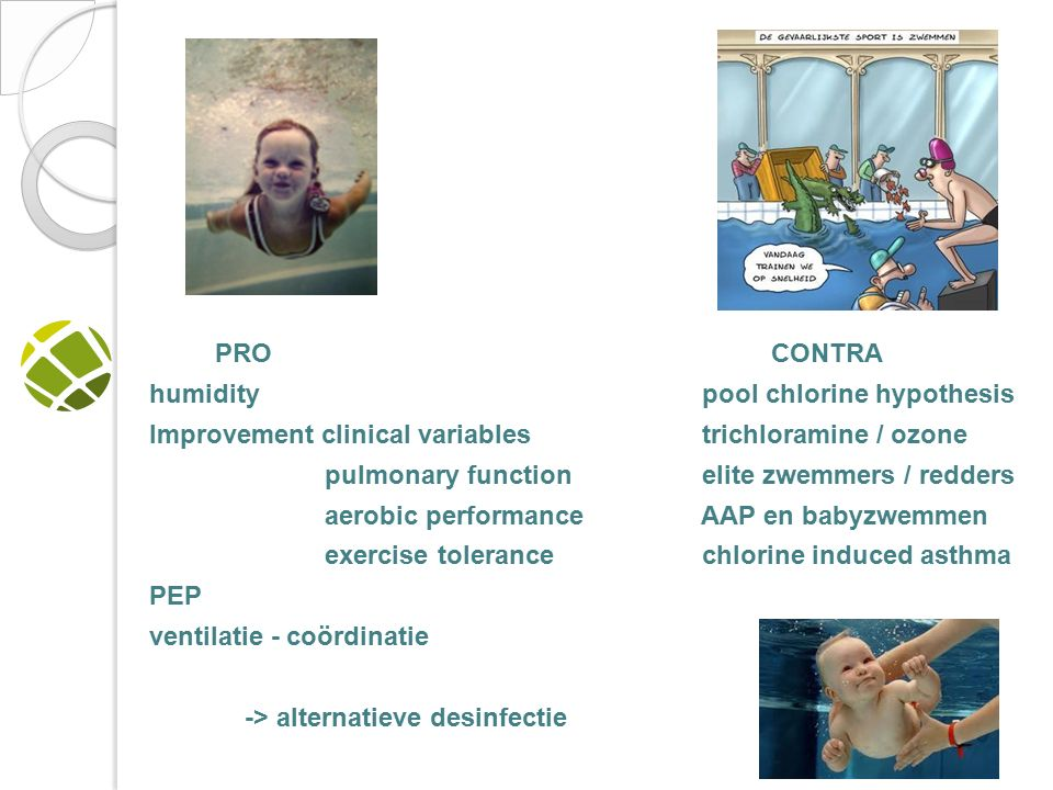 PROCONTRA humidity pool chlorine hypothesis Improvement clinical variables trichloramine / ozone pulmonary function elite zwemmers / redders aerobic performance AAP en babyzwemmen exercise tolerance chlorine induced asthma PEP ventilatie - coördinatie -> alternatieve desinfectie