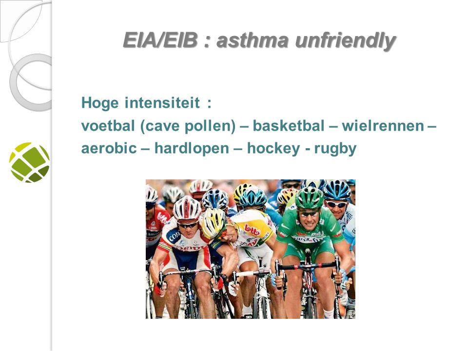Hoge intensiteit : voetbal (cave pollen) – basketbal – wielrennen – aerobic – hardlopen – hockey - rugby EIA/EIB : asthma unfriendly EIA/EIB : asthma unfriendly