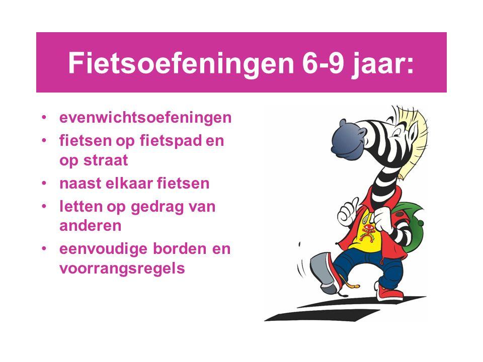 Fietsoefeningen 6-9 jaar: evenwichtsoefeningen fietsen op fietspad en op straat naast elkaar fietsen letten op gedrag van anderen eenvoudige borden en voorrangsregels