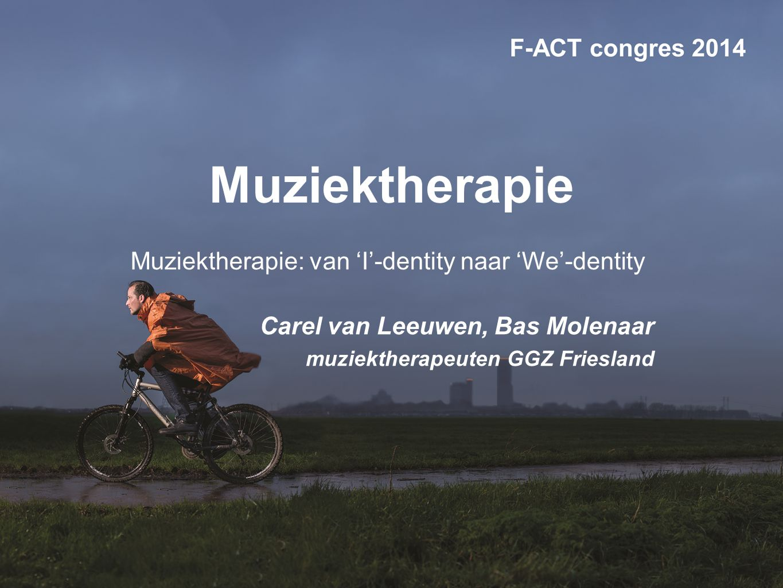 Muziektherapie Muziektherapie: van 'I'-dentity naar 'We'-dentity Carel van Leeuwen, Bas Molenaar muziektherapeuten GGZ Friesland