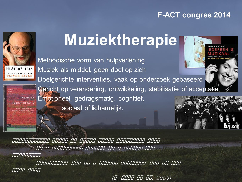 Muziektherapie Methodische vorm van hulpverlening Muziek als middel, geen doel op zich Doelgerichte interventies, vaak op onderzoek gebaseerd Gericht op verandering, ontwikkeling, stabilisatie of acceptatie.