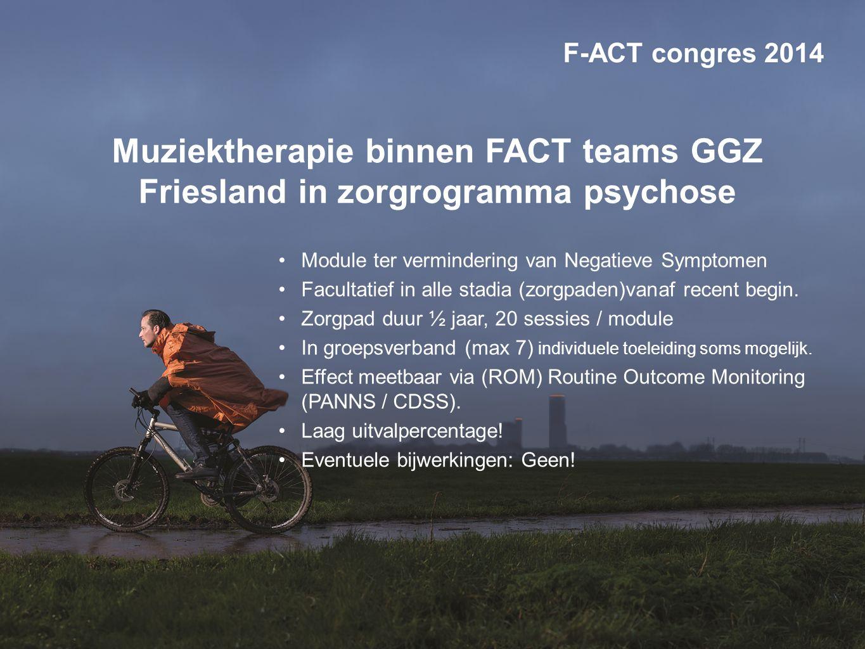 Muziektherapie binnen FACT teams GGZ Friesland in zorgrogramma psychose Module ter vermindering van Negatieve Symptomen Facultatief in alle stadia (zorgpaden)vanaf recent begin.