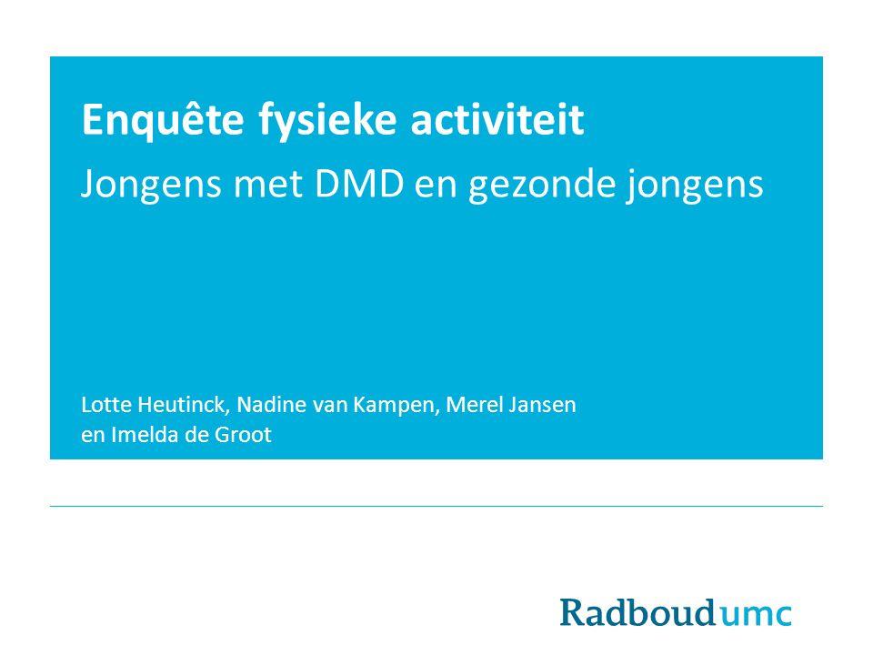 Enquête fysieke activiteit Jongens met DMD en gezonde jongens Lotte Heutinck, Nadine van Kampen, Merel Jansen en Imelda de Groot