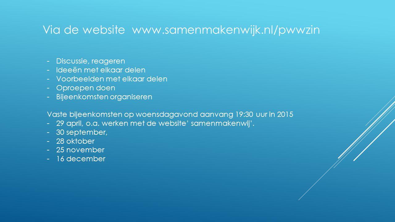 Via de website www.samenmakenwijk.nl/pwwzin -Discussie, reageren -Ideeën met elkaar delen -Voorbeelden met elkaar delen -Oproepen doen -Bijeenkomsten