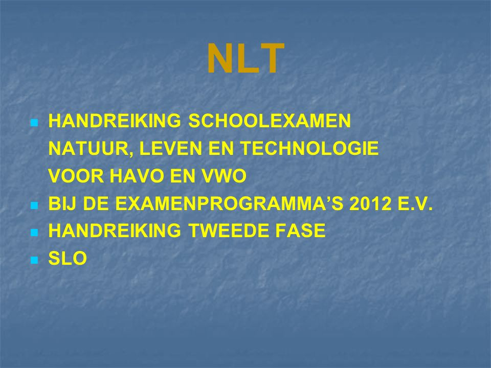 NLT HANDREIKING SCHOOLEXAMEN NATUUR, LEVEN EN TECHNOLOGIE VOOR HAVO EN VWO BIJ DE EXAMENPROGRAMMA'S 2012 E.V.