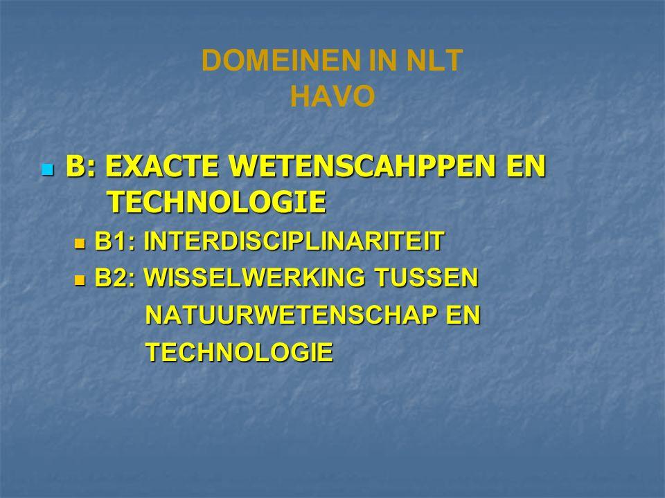 DOMEINEN IN NLT HAVO A:VAARDIGHEDEN A:VAARDIGHEDEN A1-4: ALGEMENE VAARDIGHEDEN A1-4: ALGEMENE VAARDIGHEDEN A5-9: NATUURWETENSCHAPPELIJKE, WISKUNDIGE EN TECHNISCHE VAARDIGHEDEN (BÈTAPROFIELNIVEAU) A5-9: NATUURWETENSCHAPPELIJKE, WISKUNDIGE EN TECHNISCHE VAARDIGHEDEN (BÈTAPROFIELNIVEAU) A10-13: NLT-SPECIFIEKE VAARDIGHDEN A10-13: NLT-SPECIFIEKE VAARDIGHDEN
