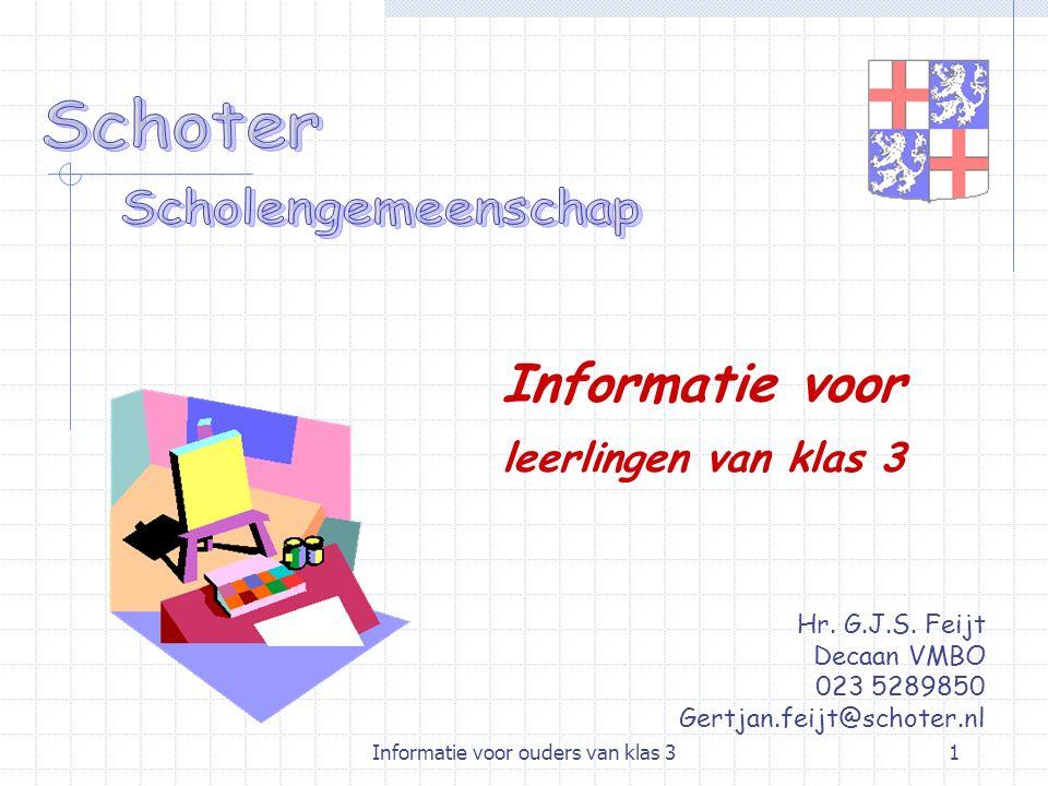 Informatie voor ouders van klas 31 Hr. G.J.S. Feijt Decaan VMBO 023 5289850 Gertjan.feijt@schoter.nl Informatie voor leerlingen van klas 3