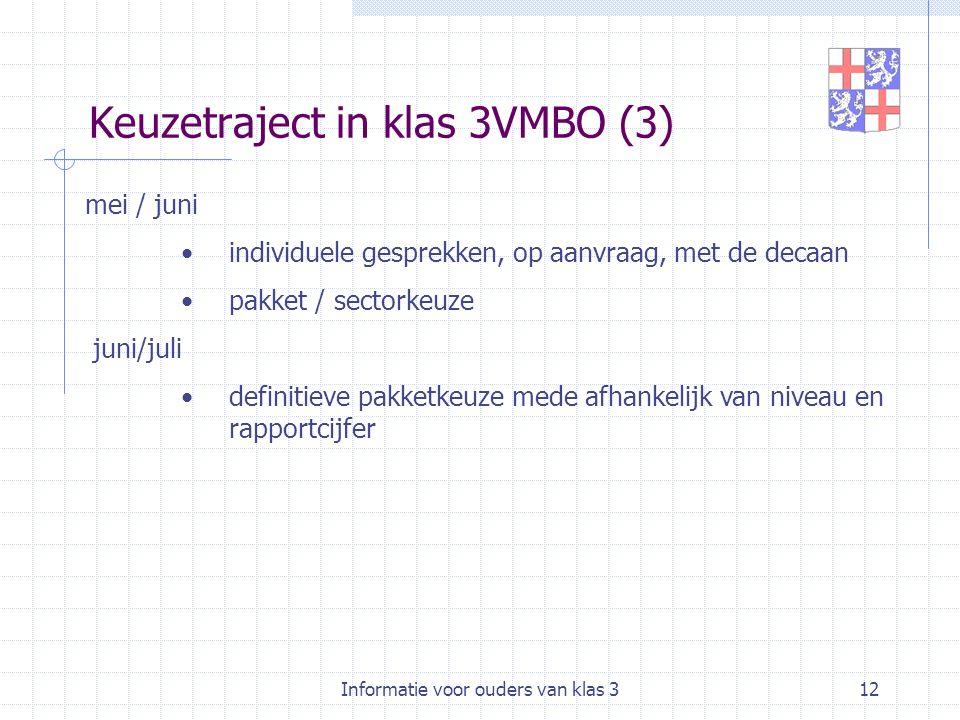 Informatie voor ouders van klas 312 Keuzetraject in klas 3VMBO (3) mei / juni individuele gesprekken, op aanvraag, met de decaan pakket / sectorkeuze juni/juli definitieve pakketkeuze mede afhankelijk van niveau en rapportcijfer