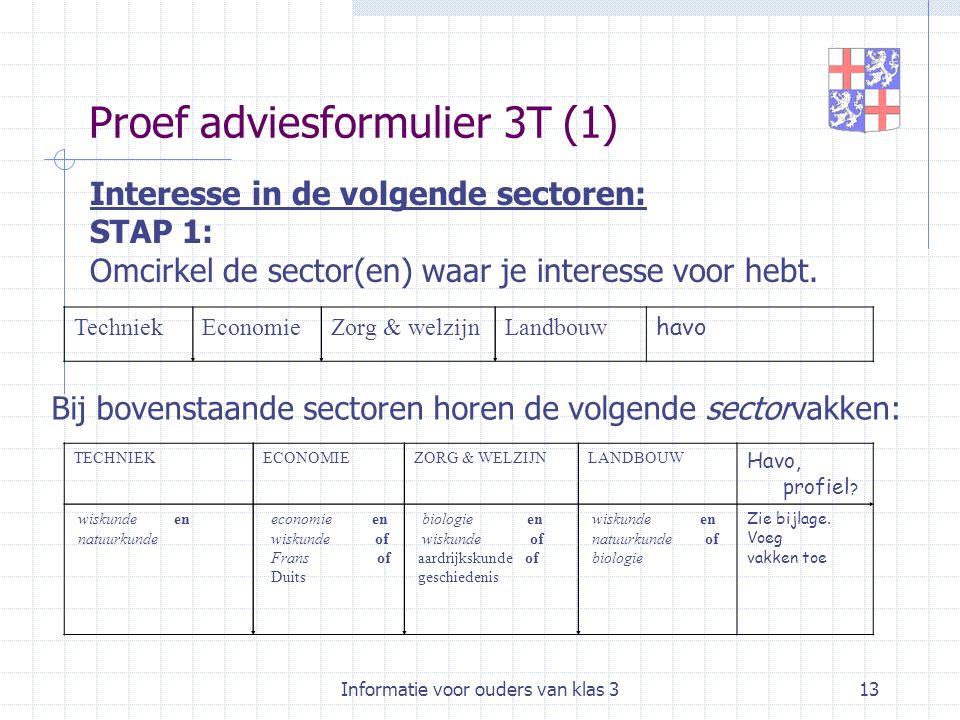 Informatie voor ouders van klas 313 Proef adviesformulier 3T (1) TECHNIEKECONOMIEZORG & WELZIJNLANDBOUW Havo, profiel ? wiskunde en natuurkunde econom
