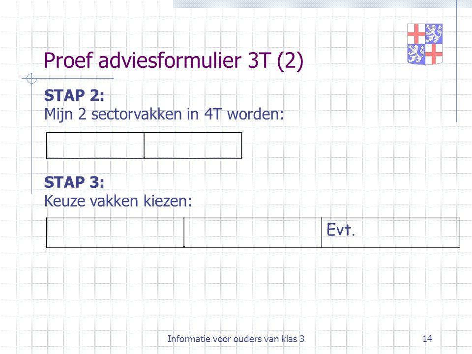 Informatie voor ouders van klas 314 Proef adviesformulier 3T (2) STAP 2: Mijn 2 sectorvakken in 4T worden: STAP 3: Keuze vakken kiezen: Evt.